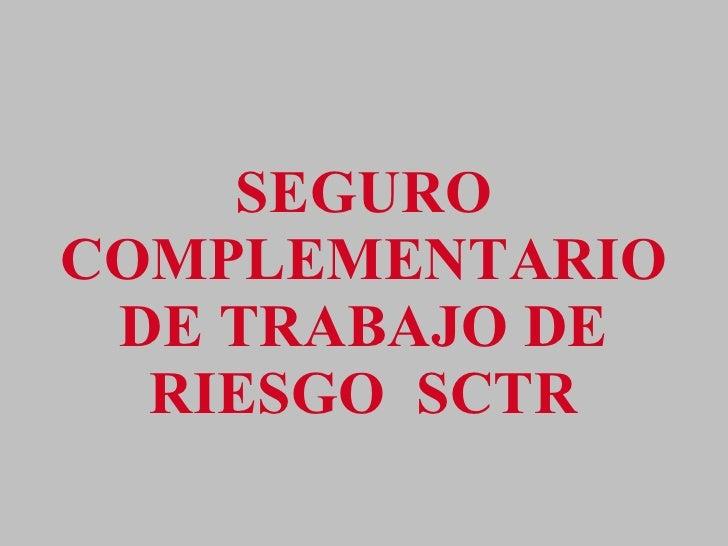 SEGURO COMPLEMENTARIO DE TRABAJO DE RIESGO  SCTR