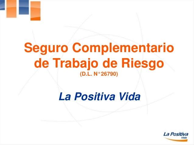 Seguro Complementario de Trabajo de Riesgo (D.L. N° 26790) La Positiva Vida