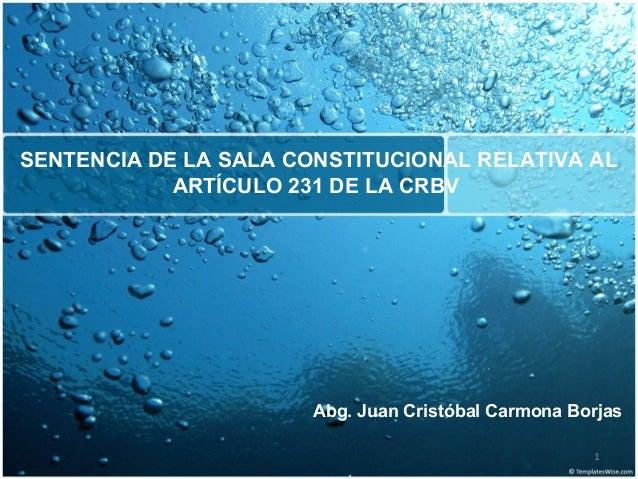 SENTENCIA DE LA SALA CONSTITUCIONAL RELATIVA AL            ARTÍCULO 231 DE LA CRBV                       Abg. Juan Cristób...