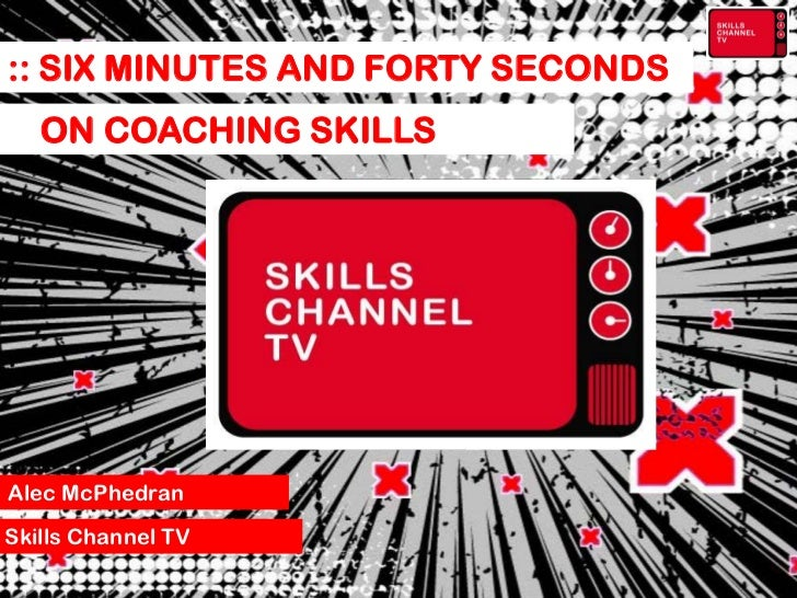 :: SIX MINUTES AND FORTY SECONDS   ON COACHING SKILLSAlec McPhedranSkills Channel TV