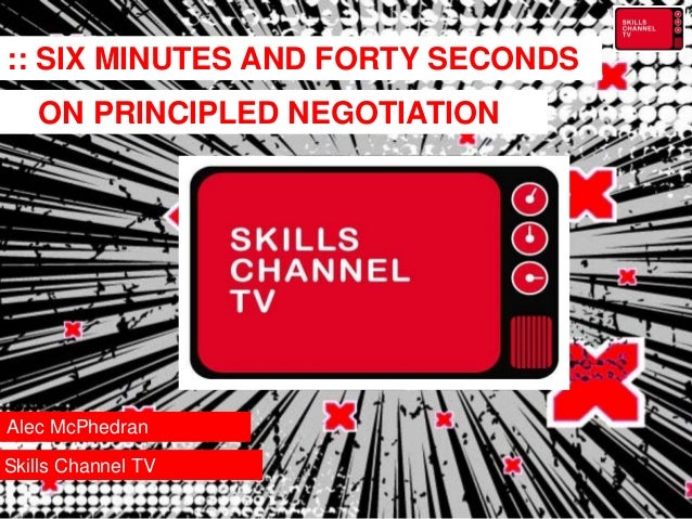 :: SIX MINUTES AND FORTY SECONDS Alec McPhedran Skills Channel TV ON PRINCIPLED NEGOTIATION