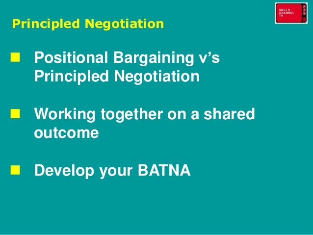 principled negotiation Unlike many negotiation courses, we develop a framework for analyzing and  shaping negotiations this framework will allow you to make principled  arguments.