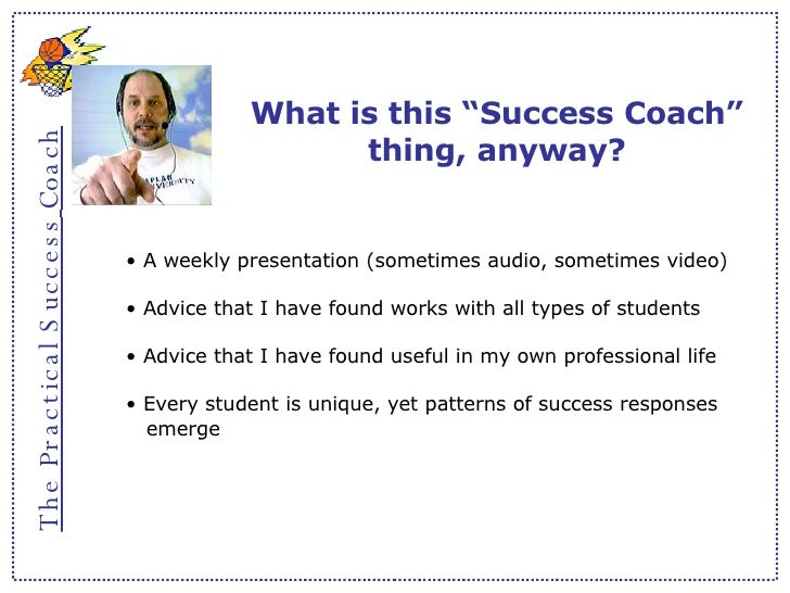 """The Practical Success   Coach What is this """"Success Coach"""" thing, anyway? <ul><li>A weekly presentation (sometimes audio, ..."""
