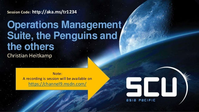 Session Code: Operations Management Suite, the Penguins and the others Christian Heitkamp http://aka.ms/tr1234 Note: A rec...