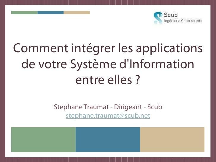 Comment intégrer les applications  de votre Système d'Information            entre elles ?        Stéphane Traumat - Dirig...
