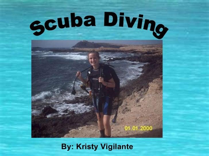 Scuba Diving By: Kristy Vigilante