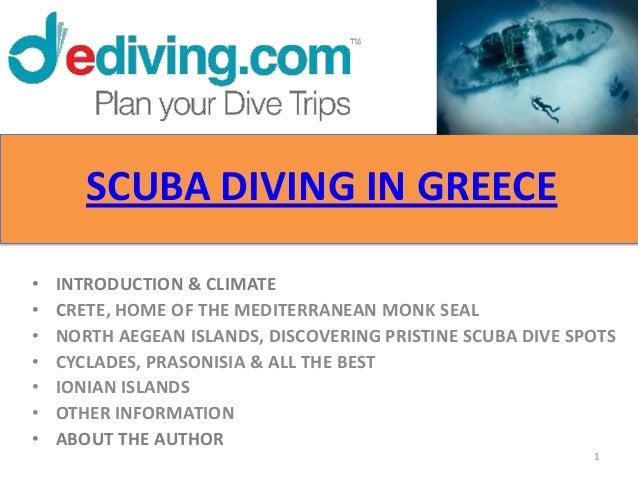 SCUBA DIVING IN GREECE•   INTRODUCTION & CLIMATE•   CRETE, HOME OF THE MEDITERRANEAN MONK SEAL•   NORTH AEGEAN ISLANDS, DI...