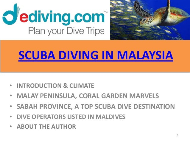 SCUBA DIVING IN MALAYSIA• INTRODUCTION & CLIMATE• MALAY PENINSULA, CORAL GARDEN MARVELS• SABAH PROVINCE, A TOP SCUBA DIVE ...