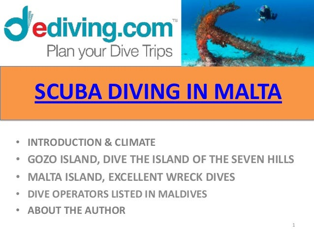 SCUBA DIVING IN MALTA• INTRODUCTION & CLIMATE• GOZO ISLAND, DIVE THE ISLAND OF THE SEVEN HILLS• MALTA ISLAND, EXCELLENT WR...