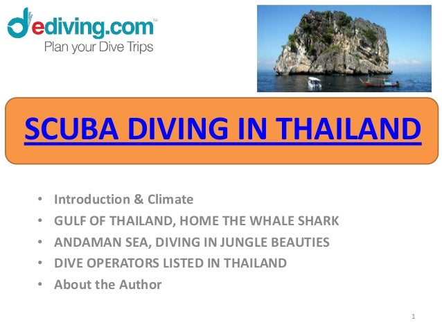 SCUBA DIVING IN THAILAND•   Introduction & Climate•   GULF OF THAILAND, HOME THE WHALE SHARK•   ANDAMAN SEA, DIVING IN JUN...