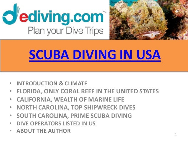 SCUBA DIVING IN USA• INTRODUCTION & CLIMATE•   FLORIDA, ONLY CORAL REEF IN THE UNITED STATES•   CALIFORNIA, WEALTH OF MARI...