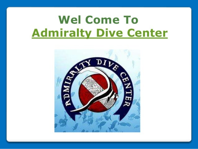 Wel Come To Admiralty Dive Center