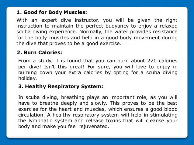 1. Good for Body Muscles: With an expert dive instructor, you will be given the right instruction to maintain the perfect ...