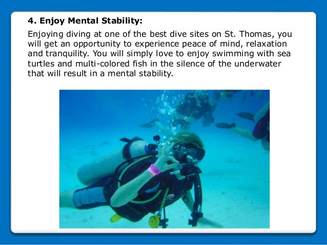 4. Enjoy Mental Stability: Enjoying diving at one of the best dive sites on St. Thomas, you will get an opportunity to exp...