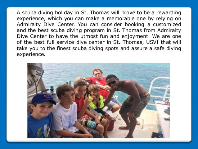 A scuba diving holiday in St. Thomas will prove to be a rewarding experience, which you can make a memorable one by relyin...