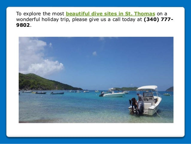 To explore the most beautiful dive sites in St. Thomas on a wonderful holiday trip, please give us a call today at (340) 7...