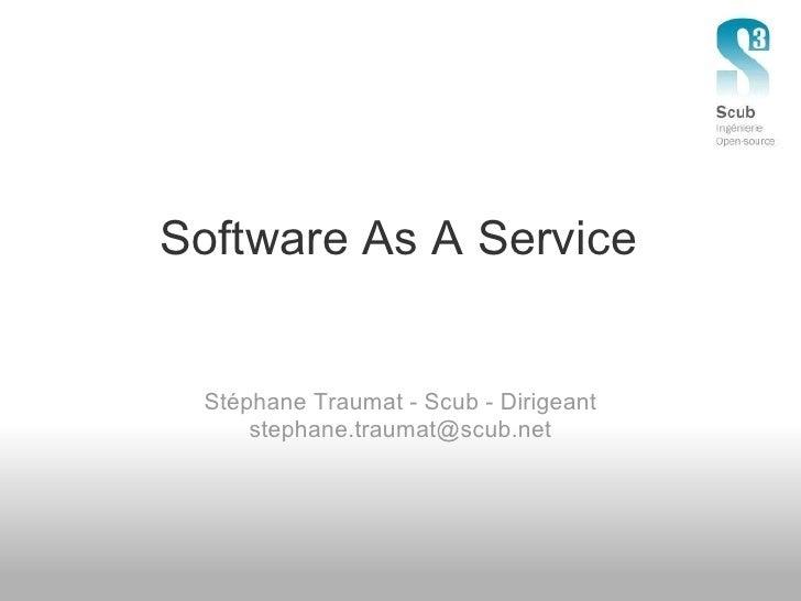 Software As A Service    Stéphane Traumat - Scub - Dirigeant      stephane.traumat@scub.net