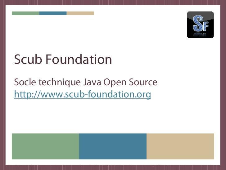 Scub FoundationUsine logicielle Java librehttp://www.scub-foundation.orgStéphane Traumathttp://about.me/straumat