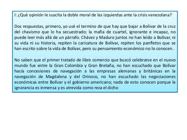 I: ¿Qué opinión le suscita la doble moral de las izquierdas ante la crisis venezolana? Dos respuestas, primero, yo usé el ...
