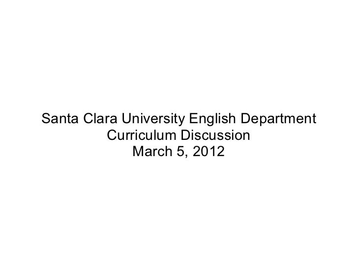 Santa Clara University English Department         Curriculum Discussion             March 5, 2012