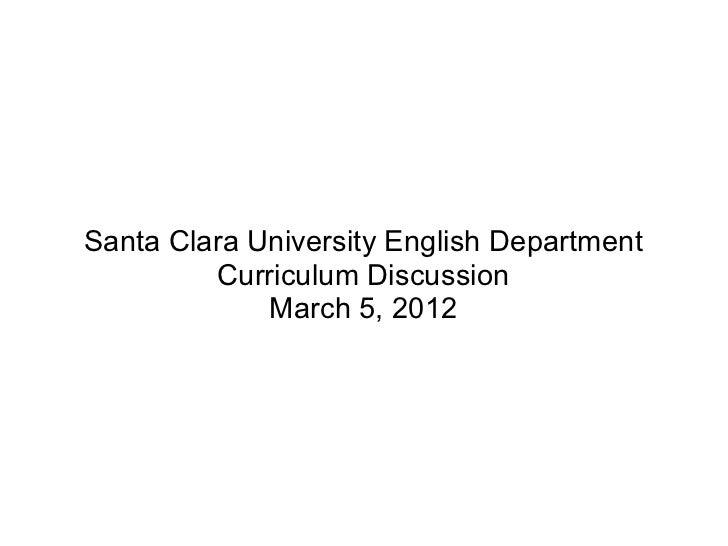 Santa Clara University English Department         Curriculum Discussion             March 5, 2012