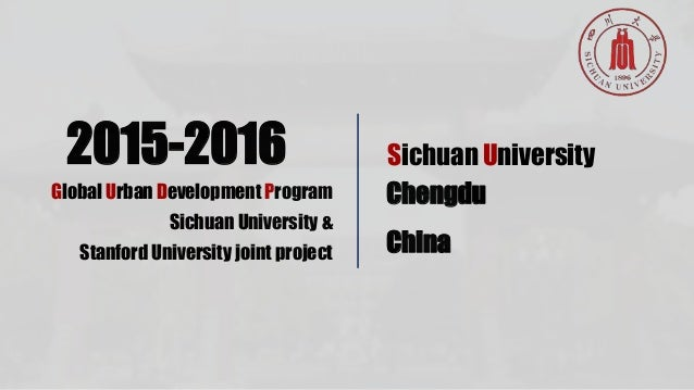 2015-2016 Global Urban Development Program Sichuan University & Stanford University joint project Chengdu Sichuan Universi...