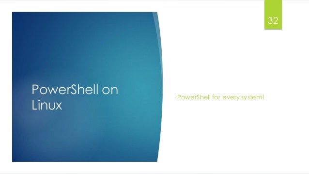 PowerShell on Linux PowerShell for every system! 32