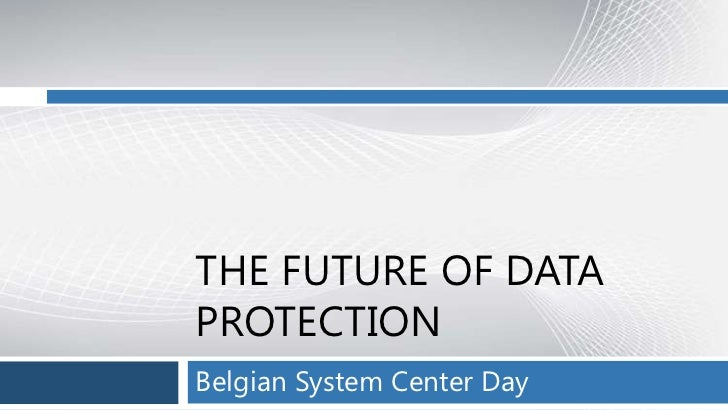 THE FUTURE OF DATAPROTECTIONBelgian System Center Day