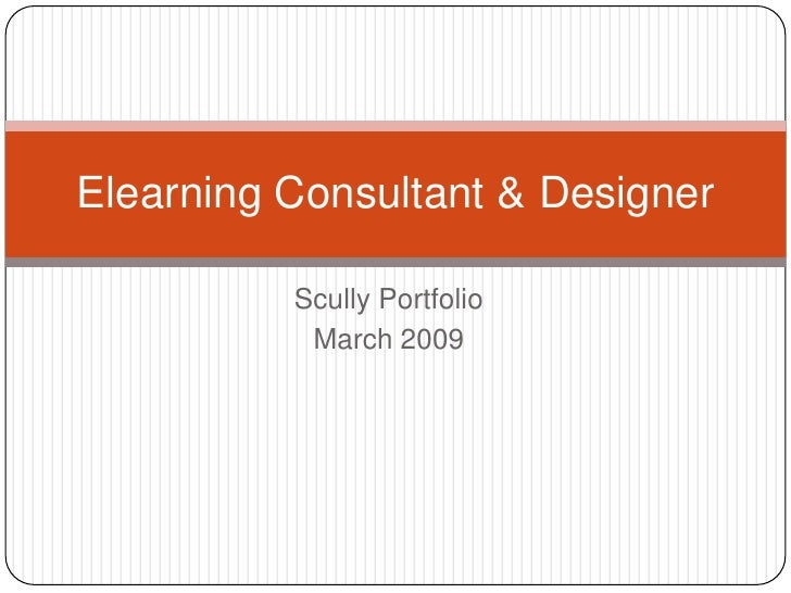 Elearning Consultant & Designer            Scully Portfolio            March 2009
