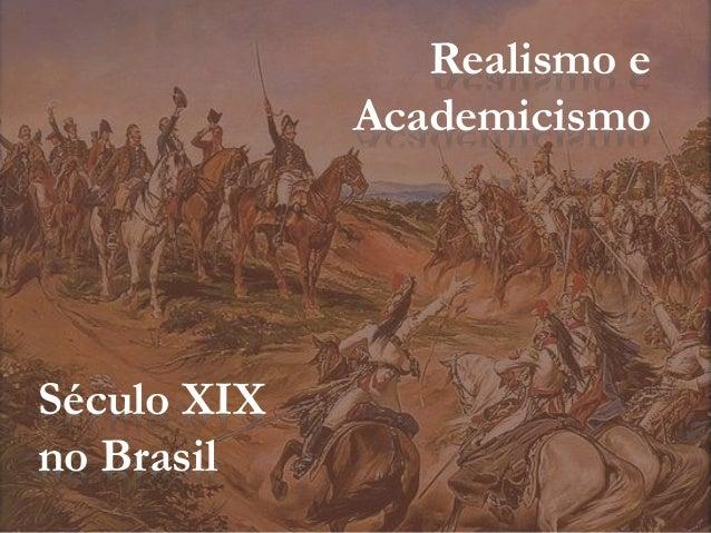 Realismo e Academicismo Século XIX no Brasil