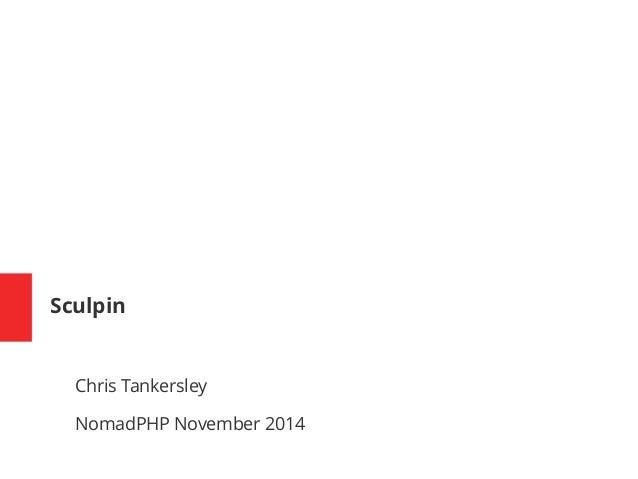 Sculpin  Chris Tankersley  NomadPHP November 2014