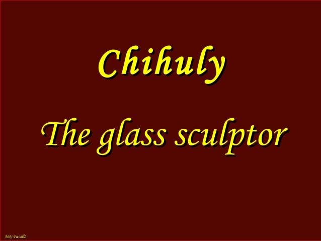 ChihulyChihuly Dale ChihulyDale Chihuly (born September 20, 1941, in Tacoma, Washington, United States)(born September 20,...