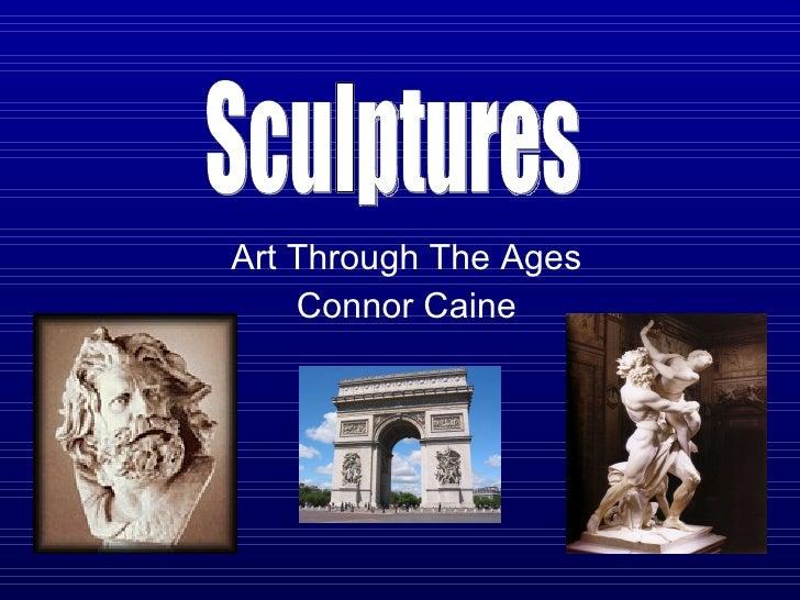 Art Through The Ages Connor Caine Sculptures