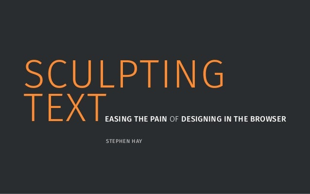 SCULPTING  TEXTEASING THE PAIN OF DESIGNING IN THE BROWSER  STEPHEN HAY