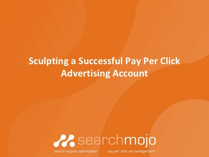 Sculpting a Successful Pay Per Click       Advertising Account