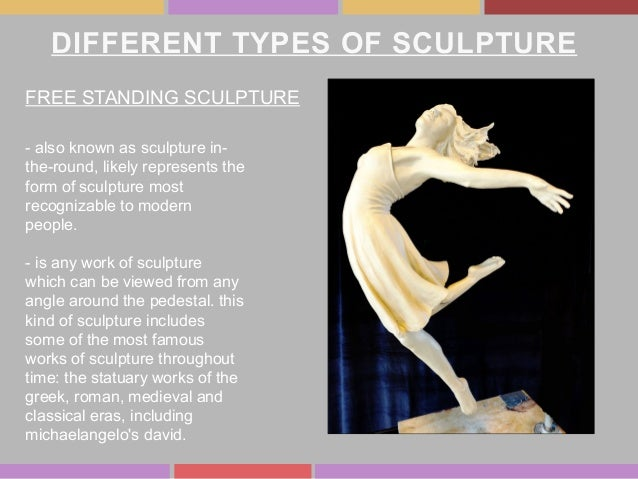 DIFFERENT TYPES OF SCULPTURE FREE STANDING SCULPTURE - also known as sculpture in- the-round, likely represents the form o...