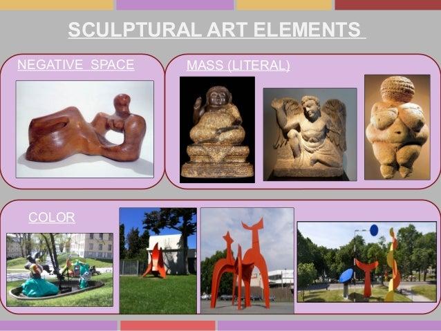 SCULPTURAL ART ELEMENTS NEGATIVE SPACE COLOR MASS (LITERAL)