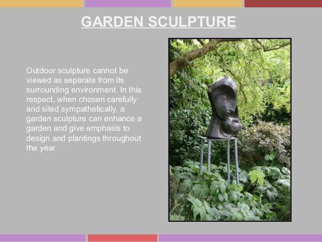 GARDEN SCULPTURE Outdoor sculpture cannot be viewed as separate from its surrounding environment. In this respect, when ch...