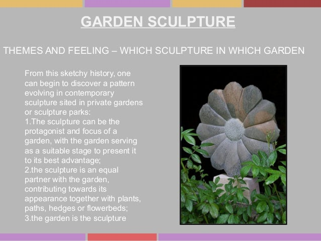 GARDEN SCULPTURE THEMES AND FEELING – WHICH SCULPTURE IN WHICH GARDEN From this sketchy history, one can begin to discover...