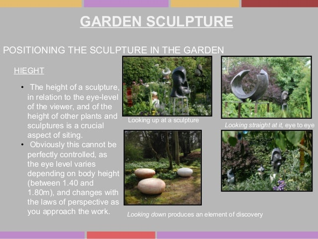 GARDEN SCULPTURE POSITIONING THE SCULPTURE IN THE GARDEN HIEGHT • The height of a sculpture, in relation to the eye-level ...