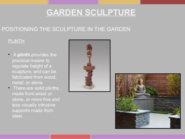 GARDEN SCULPTURE POSITIONING THE SCULPTURE IN THE GARDEN PLINTH • A plinth provides the practical means to regulate height...