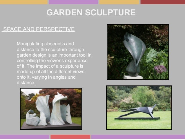 GARDEN SCULPTURE SPACE AND PERSPECTIVE Manipulating closeness and distance to the sculpture through garden design is an im...