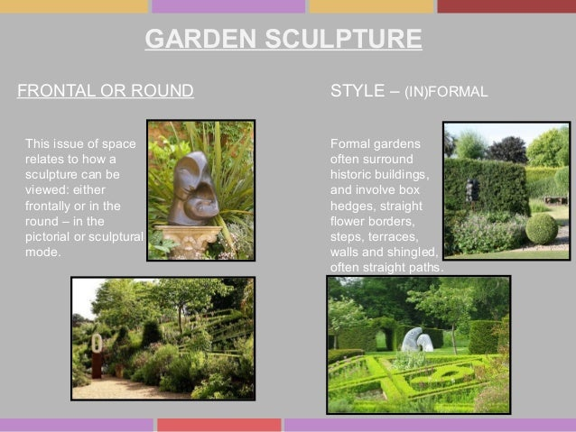 GARDEN SCULPTURE FRONTAL OR ROUND STYLE – (IN)FORMAL Formal gardens often surround historic buildings, and involve box hed...