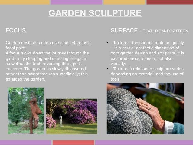 GARDEN SCULPTURE FOCUS SURFACE – TEXTURE AND PATTERN Garden designers often use a sculpture as a focal point. A focus slow...