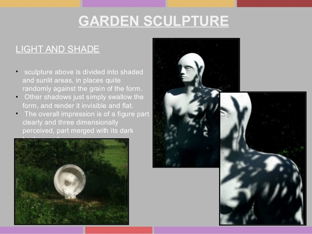 GARDEN SCULPTURE LIGHT AND SHADE • sculpture above is divided into shaded and sunlit areas, in places quite randomly again...