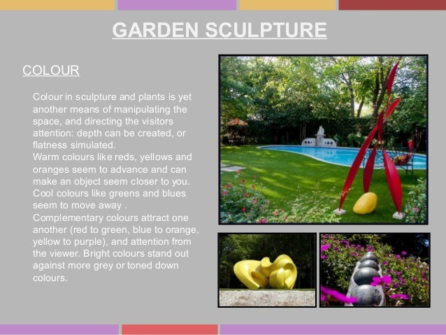 GARDEN SCULPTURE COLOUR Colour in sculpture and plants is yet another means of manipulating the space, and directing the v...
