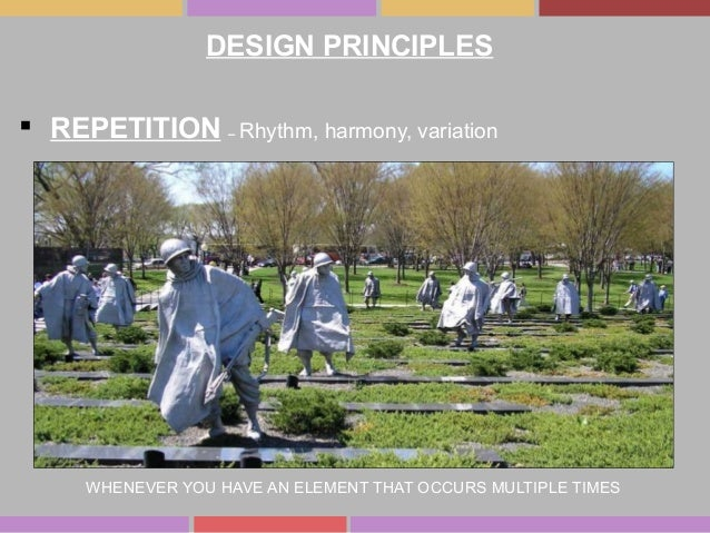  REPETITION – Rhythm, harmony, variation WHENEVER YOU HAVE AN ELEMENT THAT OCCURS MULTIPLE TIMES DESIGN PRINCIPLES