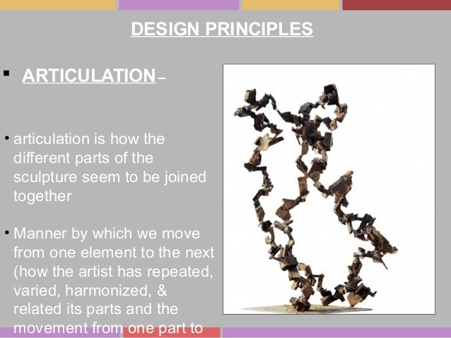  ARTICULATION– • articulation is how the different parts of the sculpture seem to be joined together • Manner by which we...