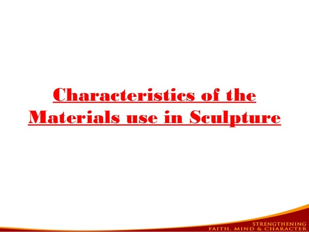 Characteristics of the Materials use in Sculpture