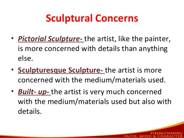 Sculptural Concerns • Pictorial Sculpture- the artist, like the painter, is more concerned with details than anything else...